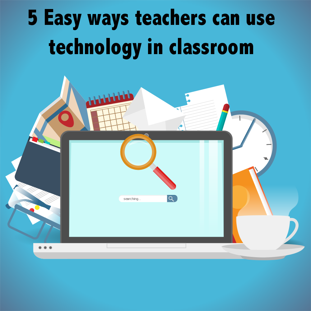 5 Easy ways to use technology in classroom